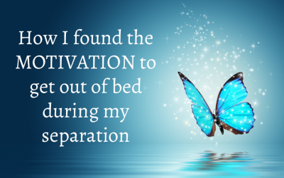 How I Found the Motivation to get out of bed during Separation