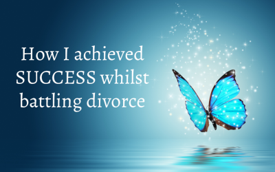 How I Achieved Success Whilst Battling Divorce