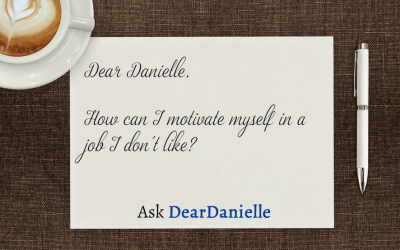 Ask Dear Danielle – How Do I Find Motivation In A Job I Don't Like